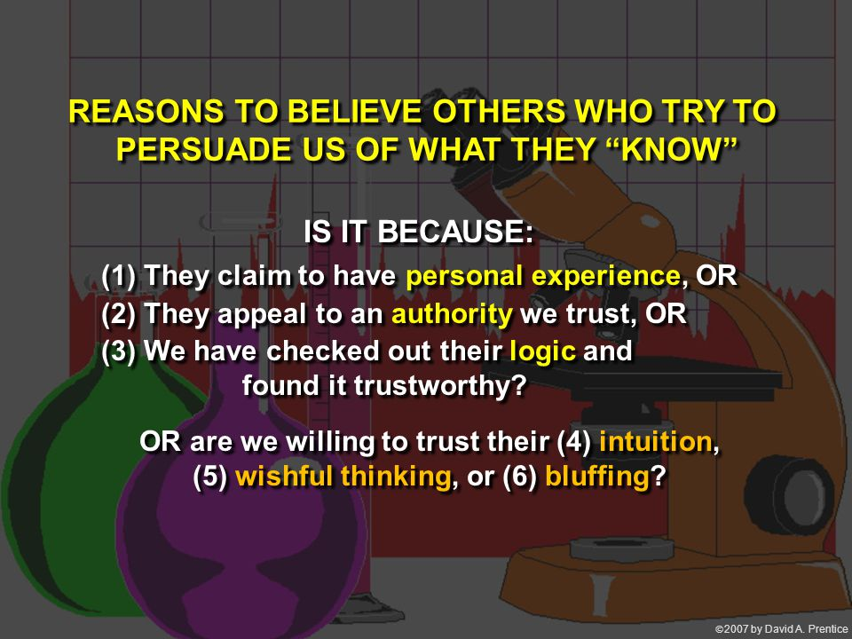 """ 2007 by David A. Prentice REASONS TO BELIEVE OTHERS WHO TRY TO PERSUADE US OF WHAT THEY """"KNOW"""" REASONS TO BELIEVE OTHERS WHO TRY TO PERSUADE US OF"""