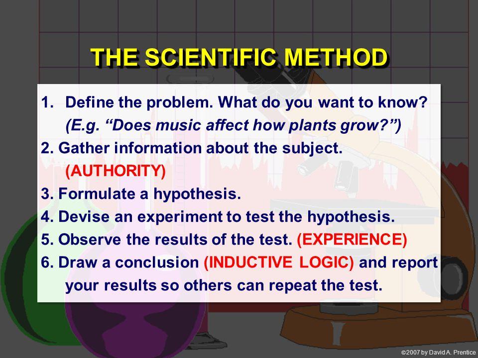  2007 by David A. Prentice THE SCIENTIFIC METHOD 1.Define the problem.