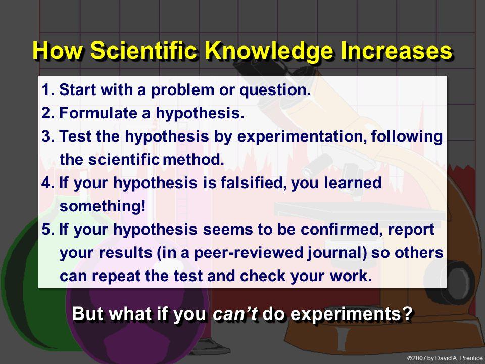  2007 by David A. Prentice How Scientific Knowledge Increases 1.