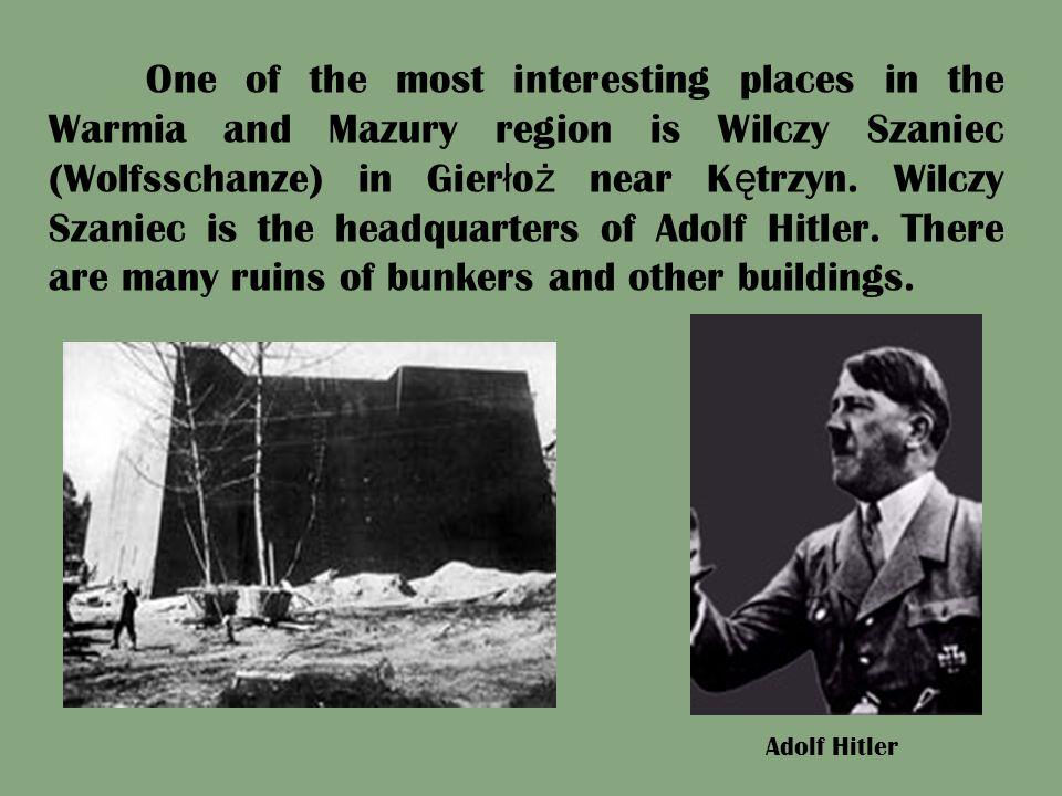 One of the most interesting places in the Warmia and Mazury region is Wilczy Szaniec (Wolfsschanze) in Gier ł o ż near K ę trzyn. Wilczy Szaniec is th