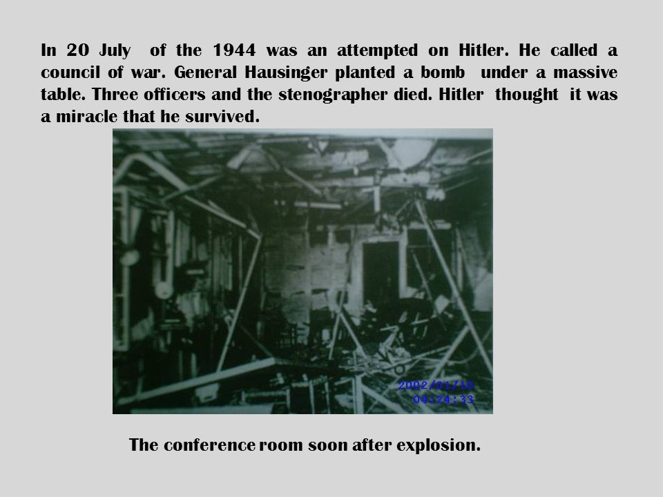 In 20 July of the 1944 was an attempted on Hitler.
