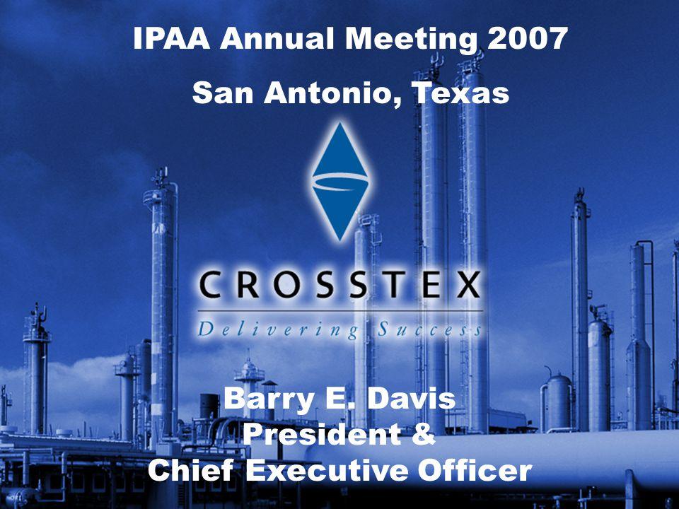 IPAA Annual Meeting 2007 San Antonio, Texas Barry E. Davis President & Chief Executive Officer
