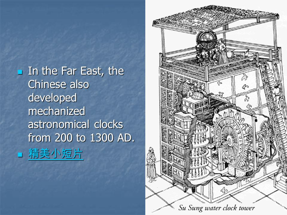 In the Far East, the Chinese also developed mechanized astronomical clocks from 200 to 1300 AD.