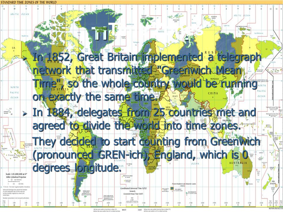 Time Zones  In 1852, Great Britain implemented a telegraph network that transmitted Greenwich Mean Time , so the whole country would be running on exactly the same time.