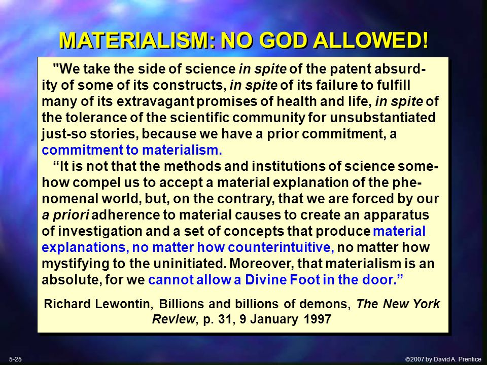  2007 by David A. Prentice MATERIALISM: NO GOD ALLOWED.