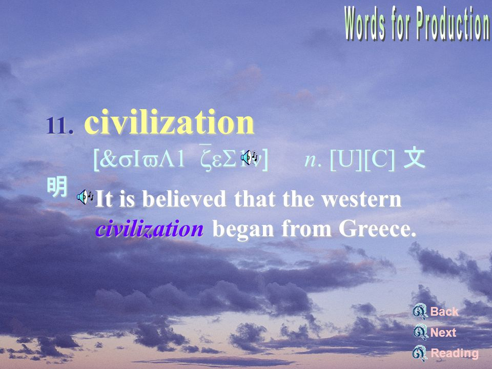 11. civilization [&sIvL1`zeS1n] n. [U][C] 文 明 [&sIvL1`zeS1n] n.