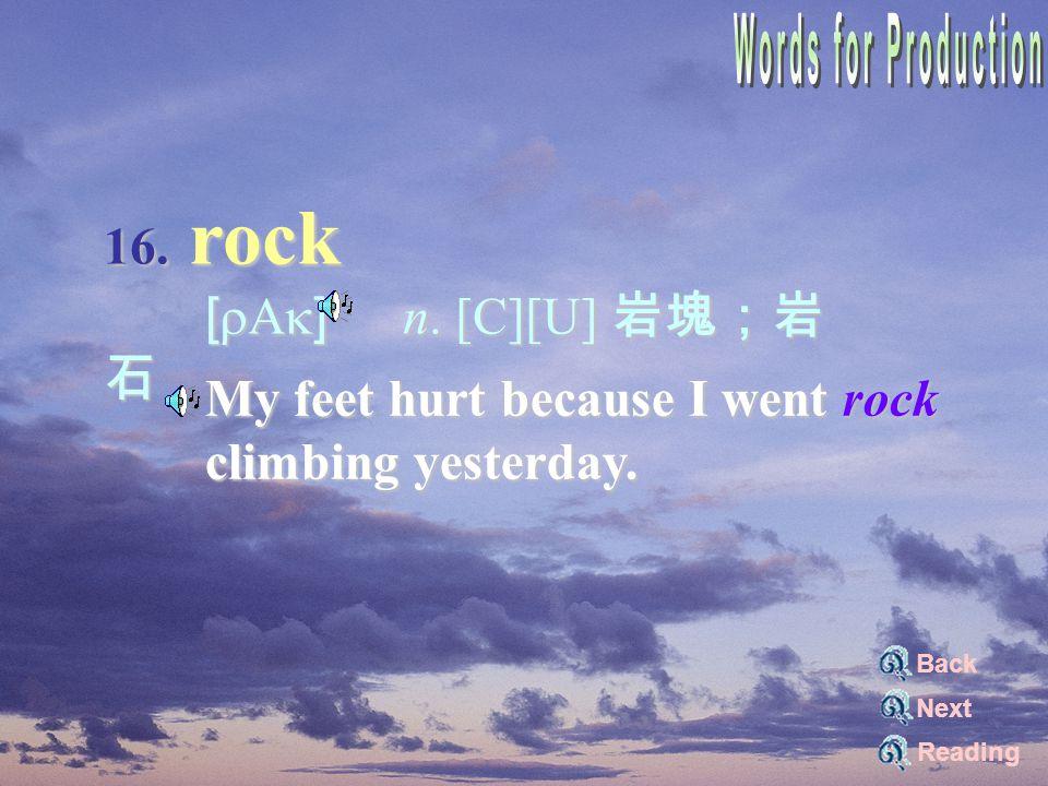 16. rock [rAk] n. [C][U] 岩塊;岩 石 [rAk] n.