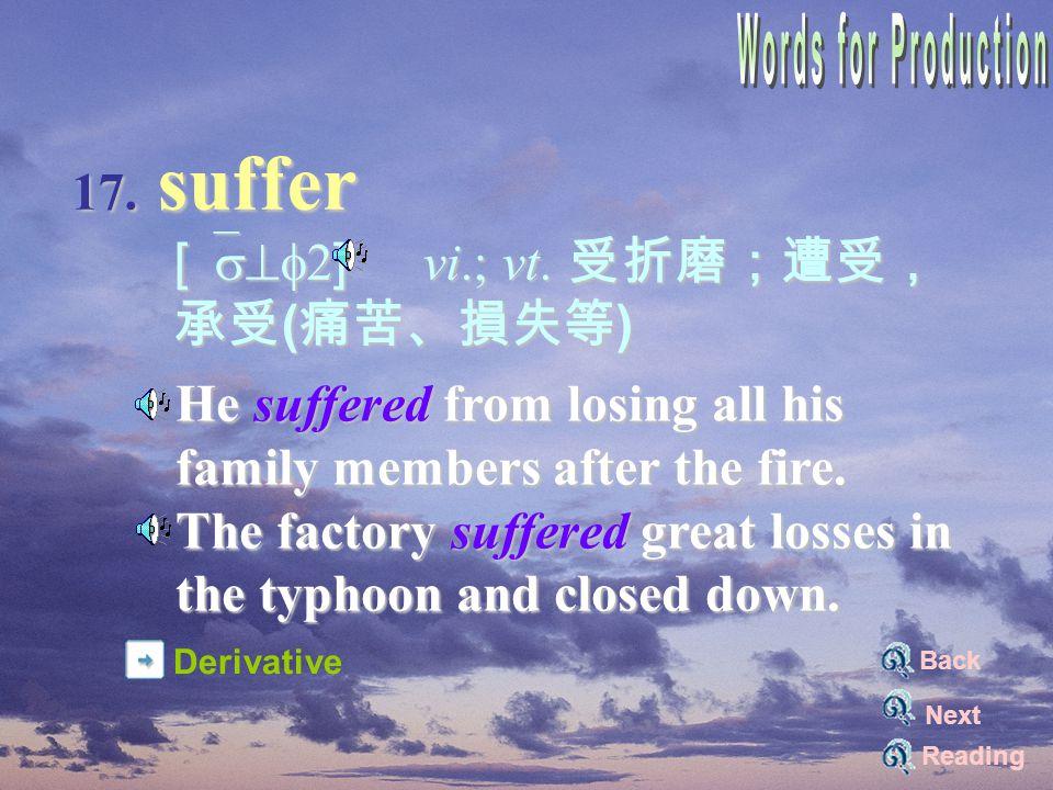 17. suffer [`s^f2] vi.; vt. 受折磨;遭受, [`s^f2] vi.; vt.