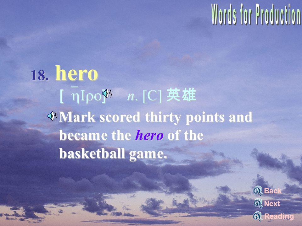 18. hero [`hIro] n. [C] 英雄 [`hIro] n.