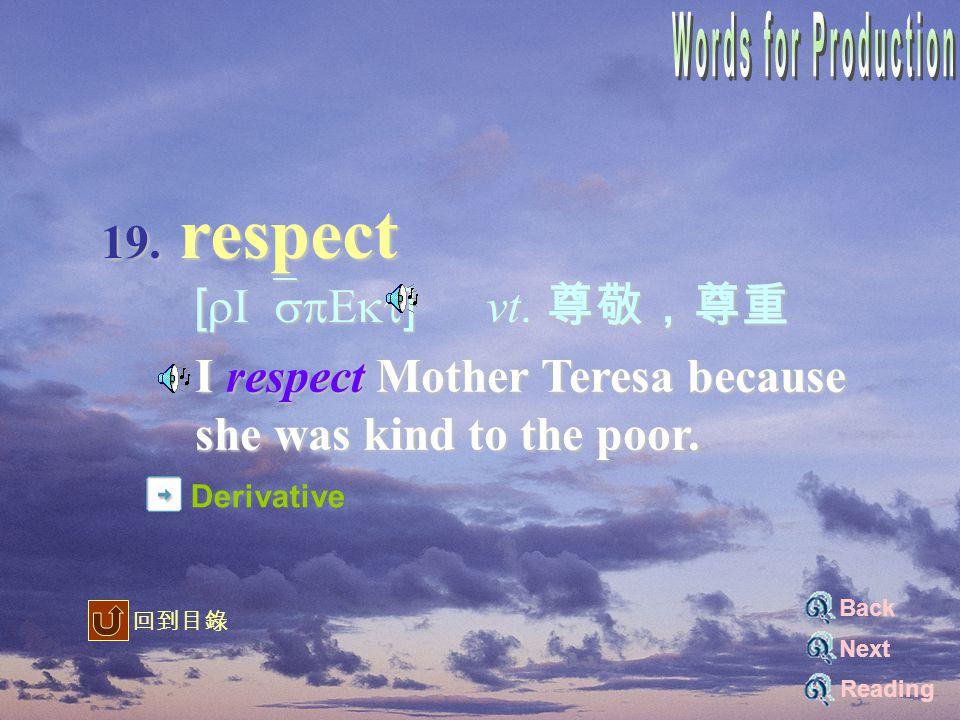 19. respect [rI`spEkt] vt. 尊敬,尊重 [rI`spEkt] vt.