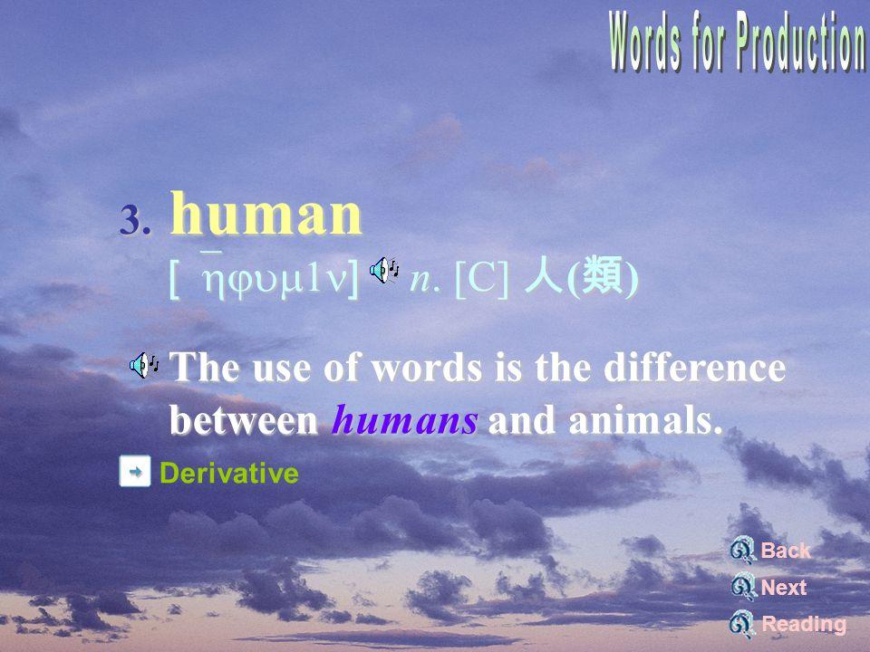 3. human [`hjum1n] n. [C] 人 ( 類 ) [`hjum1n] n.