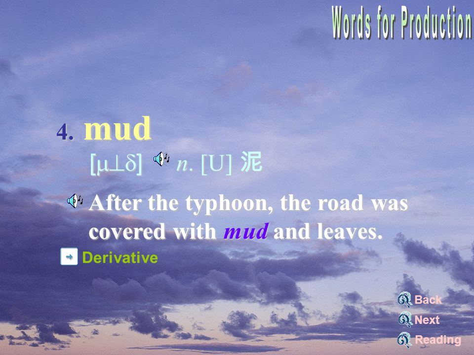 muddy [`m^dI] adj. 泥濘的 Please don't walk into the house with your muddy shoes. back