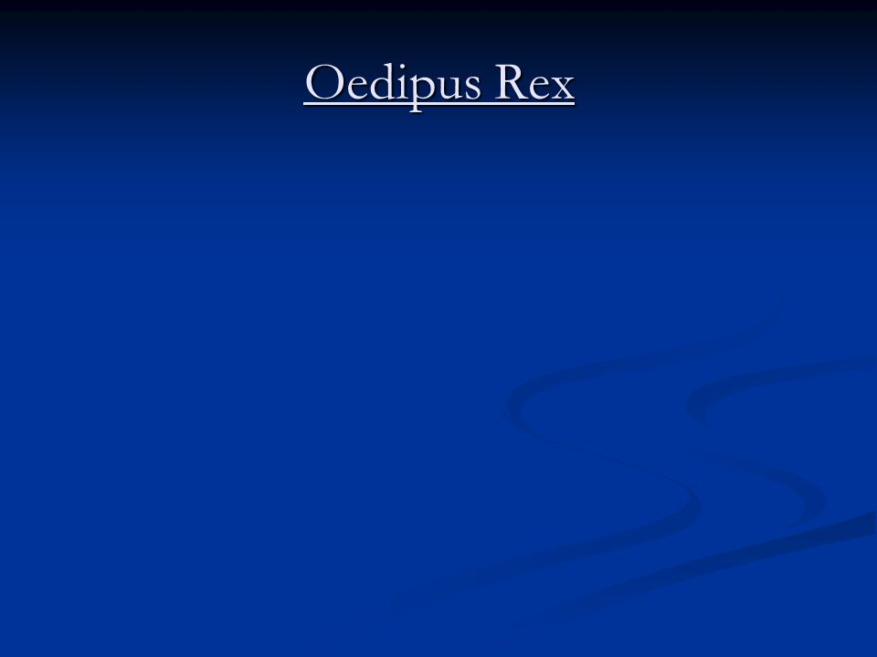Oedipus Rex or Oedipus the King as it is generally known in its English translation, is the first in terms of the order of events in the Theban legend.