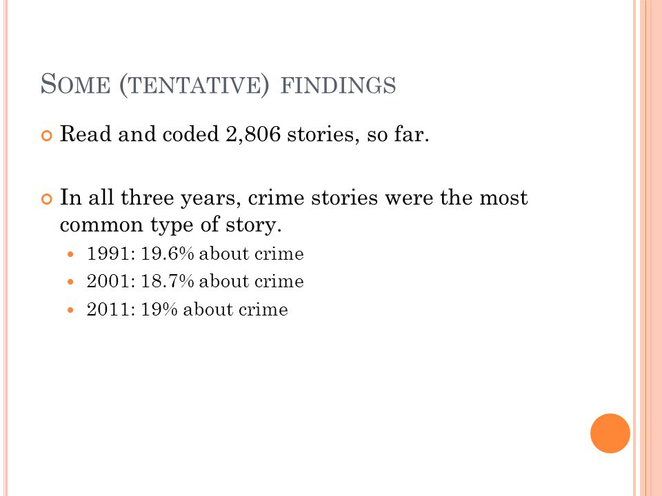 S OME ( TENTATIVE ) FINDINGS Read and coded 2,806 stories, so far.