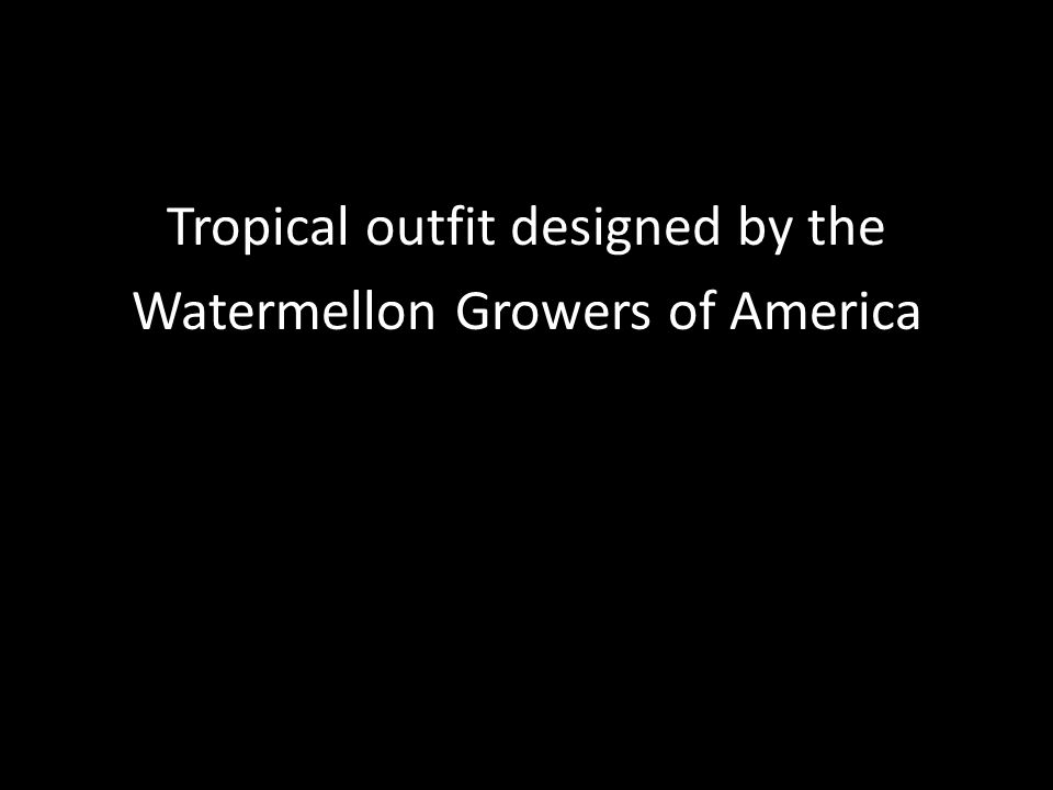 Tropical outfit designed by the Watermellon Growers of America