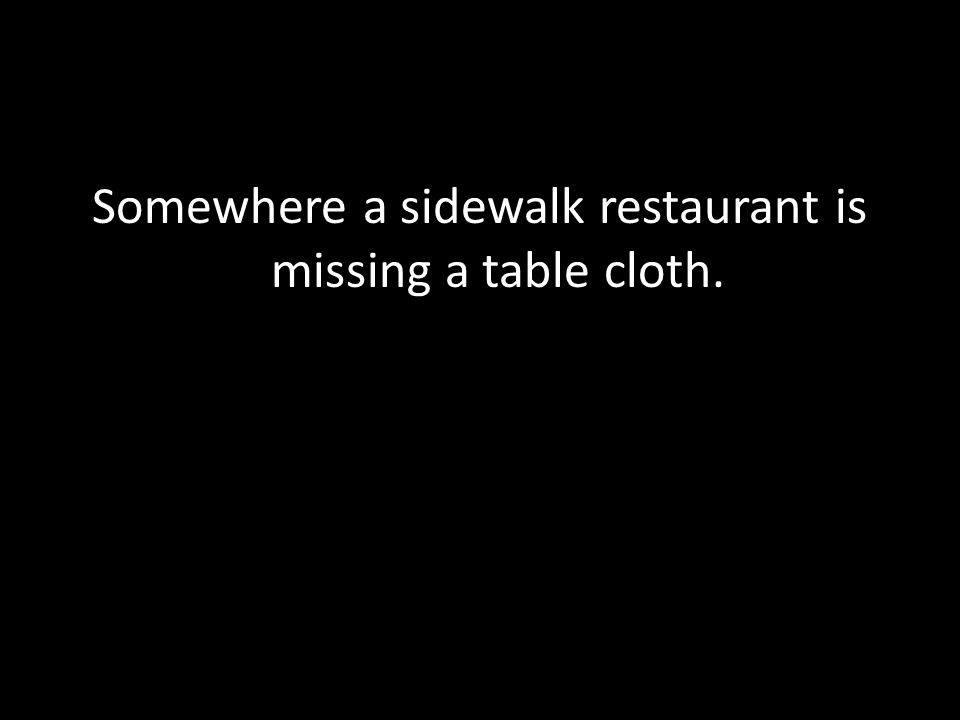 Somewhere a sidewalk restaurant is missing a table cloth.