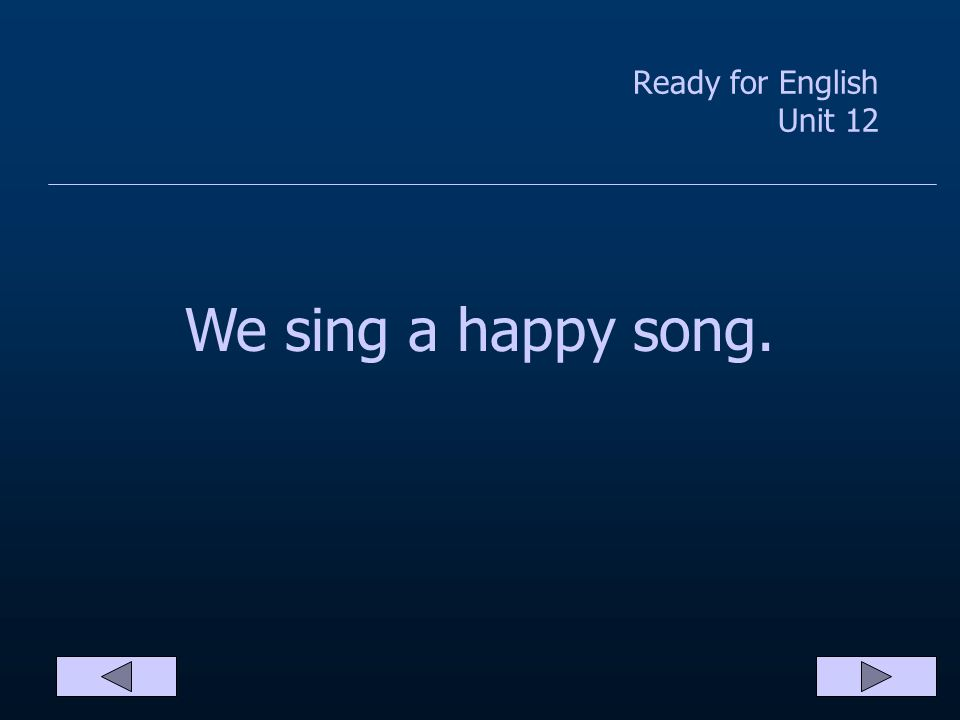 Ready for English Unit 12 We sang a happy song.
