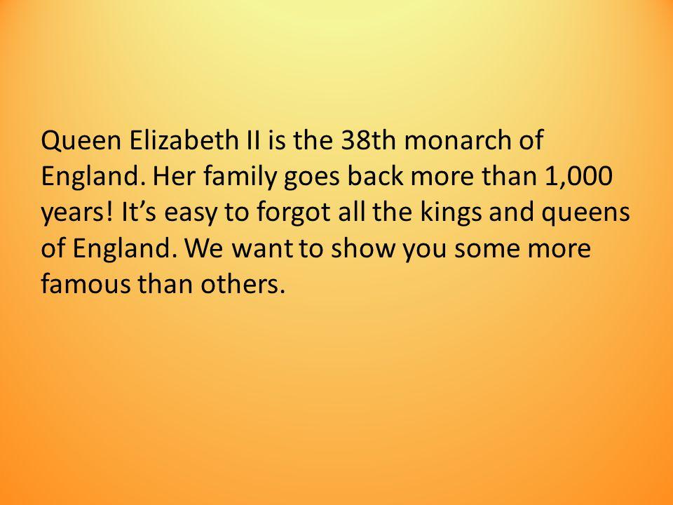 Queen Elizabeth II is the 38th monarch of England.