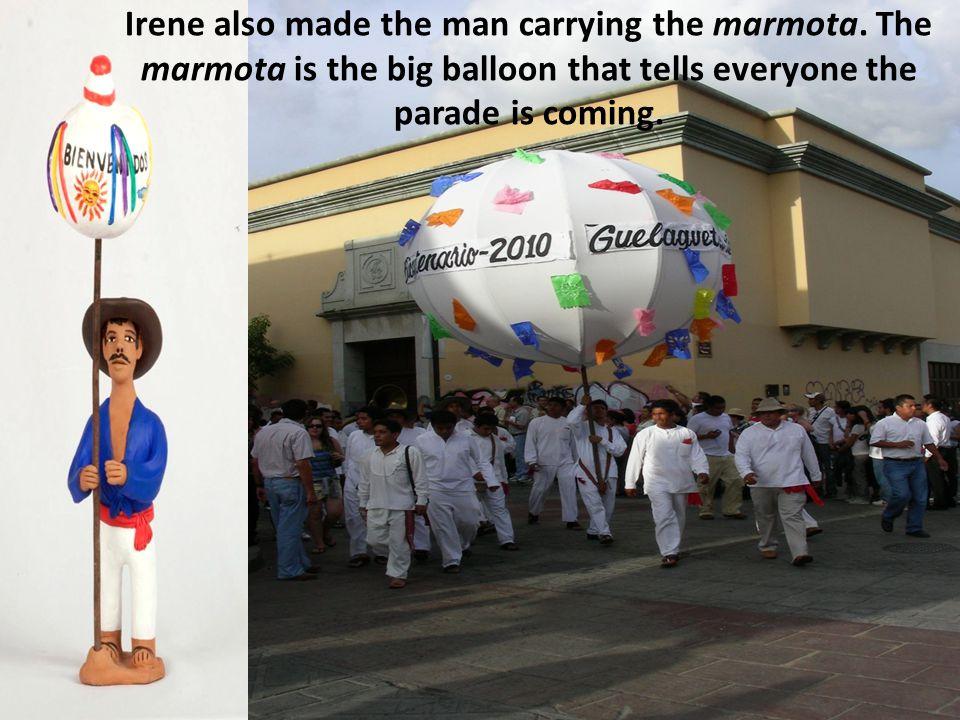 Irene also made the man carrying the marmota.