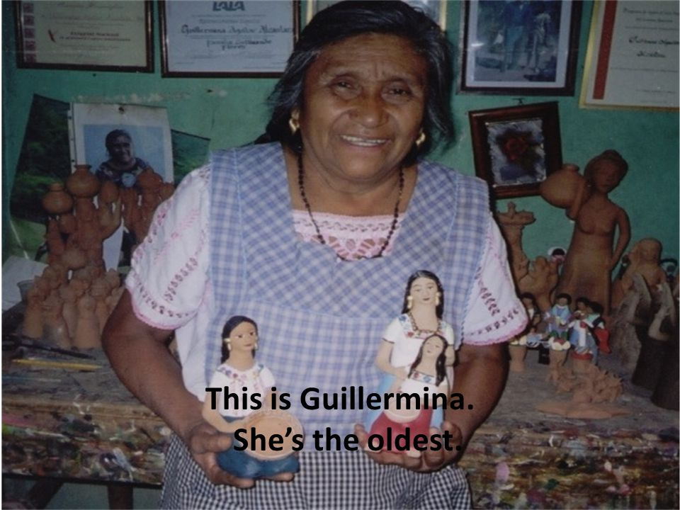 This is Guillermina. She's the oldest.