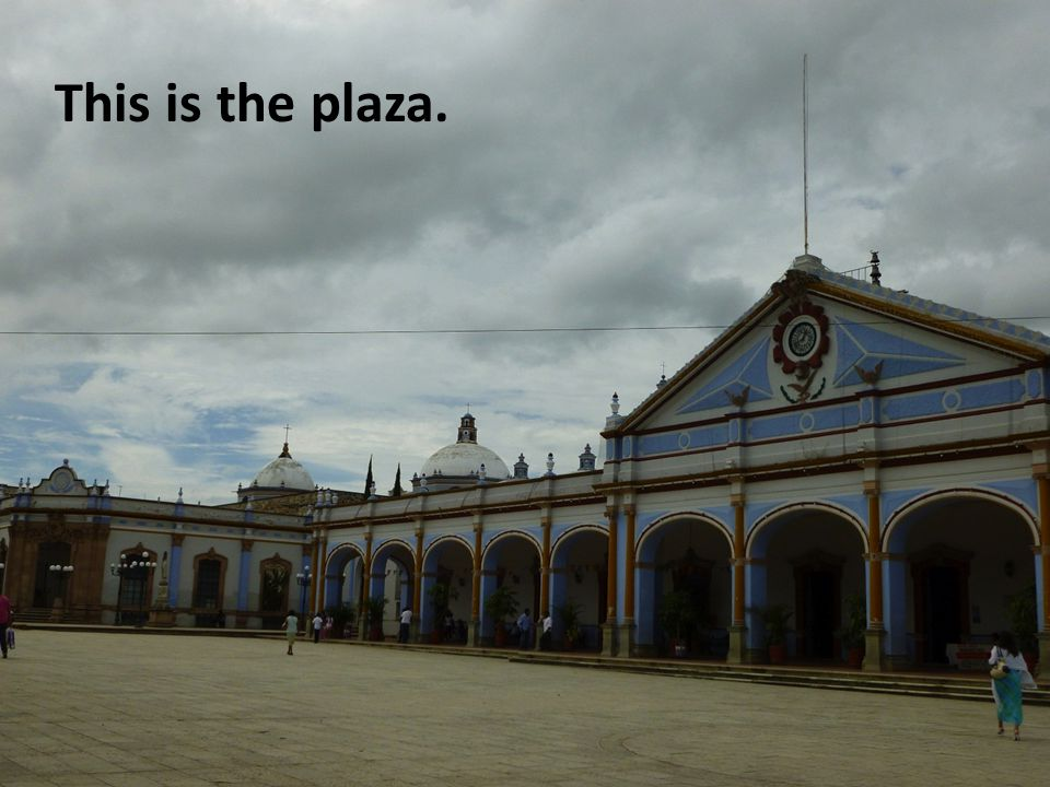 This is the plaza.