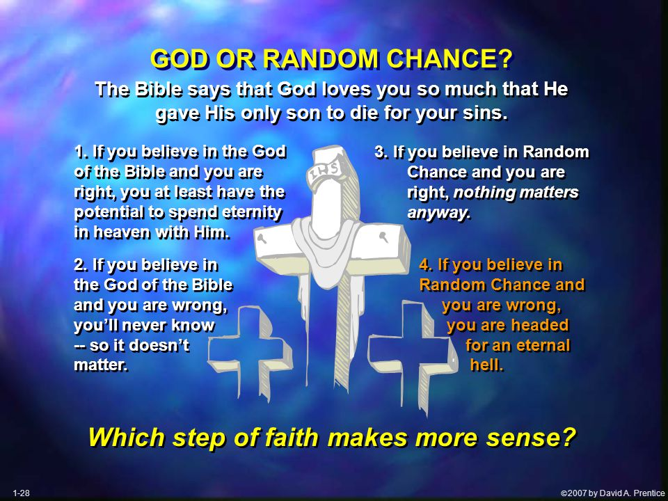  2007 by David A. Prentice 3. If you believe in Random Chance and you are right, nothing matters anyway. 3. If you believe in Random Chance and you