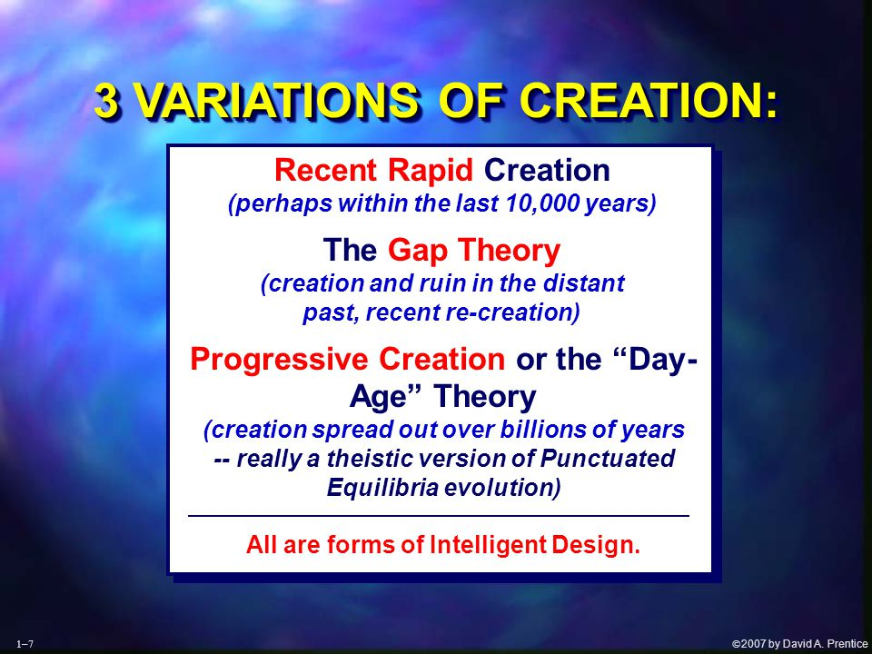  2007 by David A. Prentice  Recent Rapid Creation (perhaps within the last 10,000 years) The Gap Theory (creation and ruin in the distant past, r