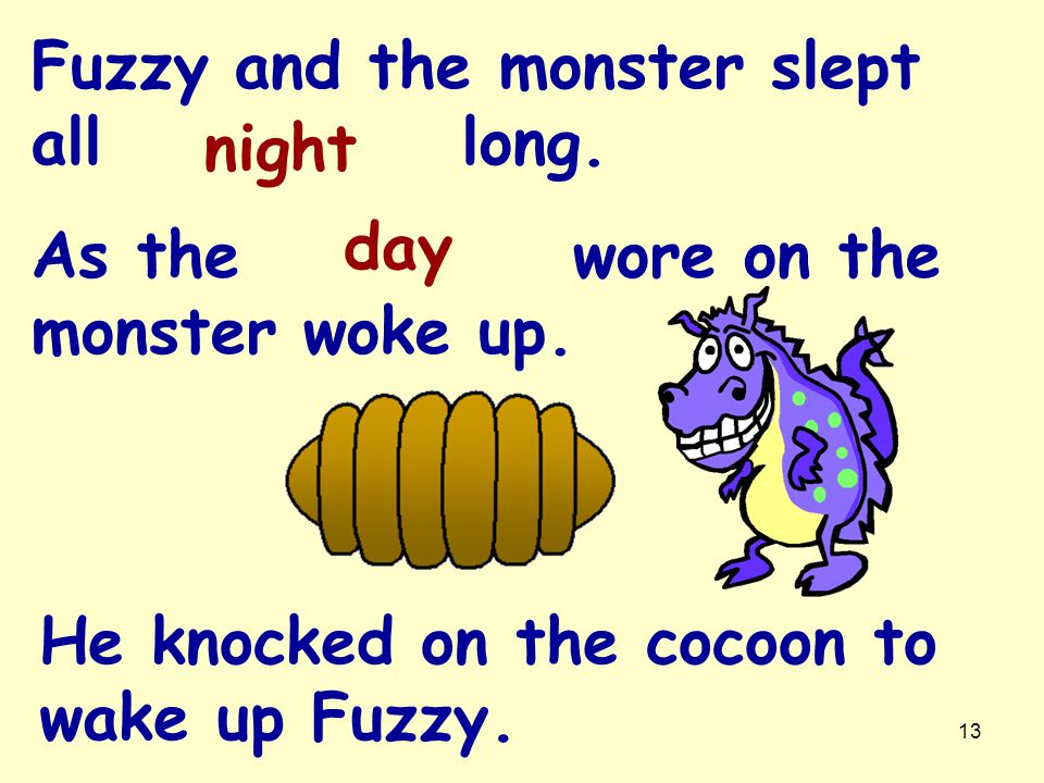 12 But in the cocoon it was very. Fuzzy and the monster went to sleep.