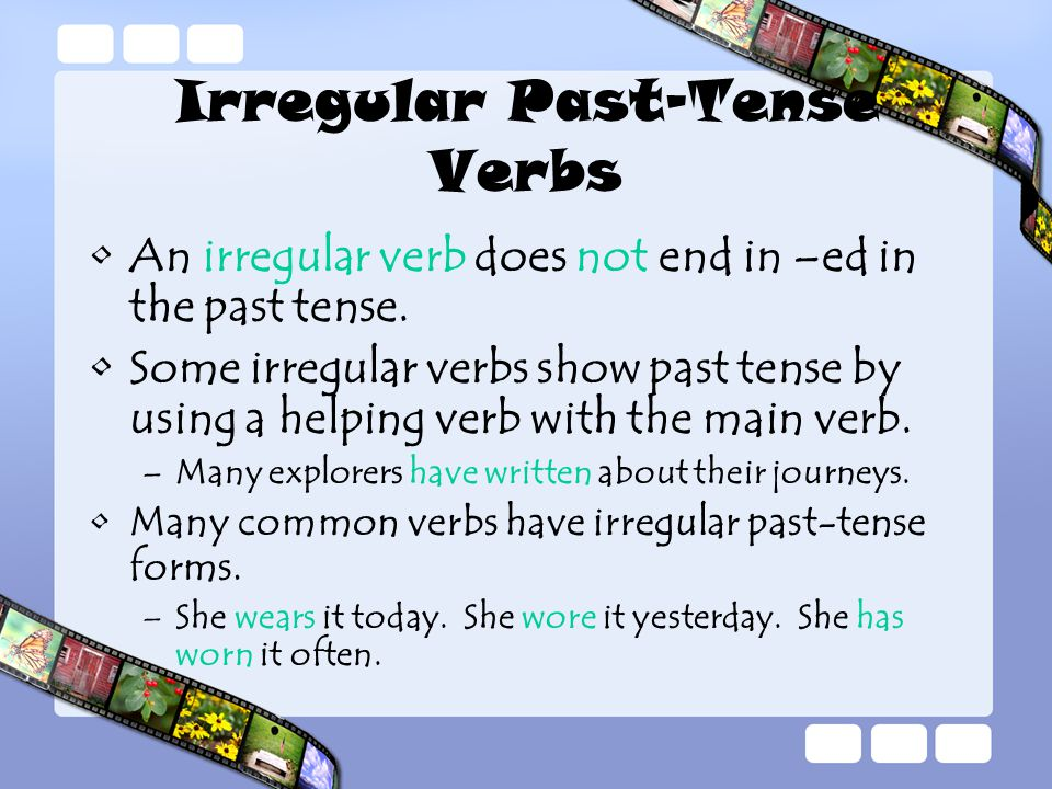 Irregular Past-Tense Verbs An irregular verb does not end in –ed in the past tense.