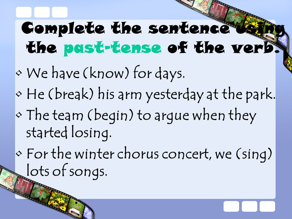Complete the sentence using the past-tense of the verb.