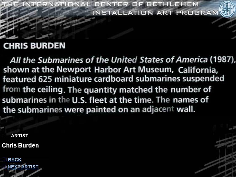 ARTIST Chris Burden  INFORMATION INFORMATION  NEXT ARTIST NEXT ARTIST