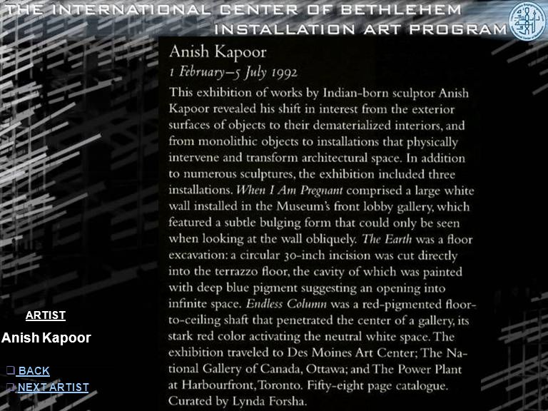 ARTIST Anish Kapoor  INFORMATION INFORMATION  NEXT ARTISTNEXT ARTIST Endless Column When I am PregnantThe Earth