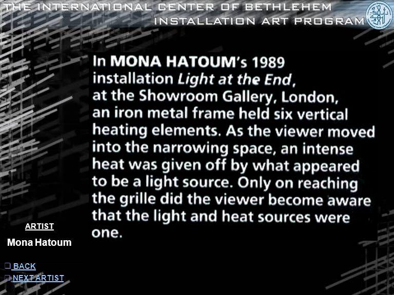 ARTIST Mona Hatoum  INFORMATION INFORMATION  NEXT ARTISTNEXT ARTIST