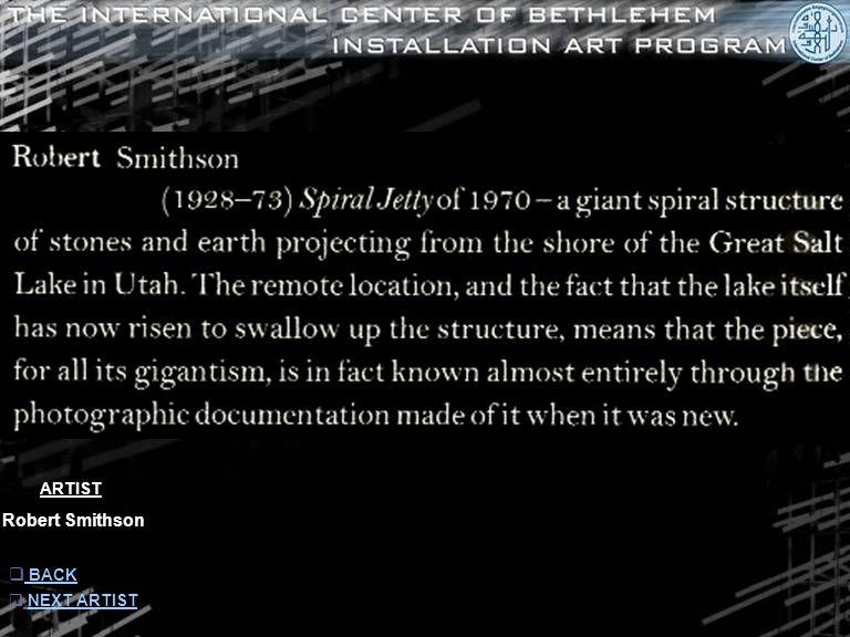ARTIST Robert Smithson  INFORMATION INFORMATION  NEXT ARTIST NEXT ARTIST
