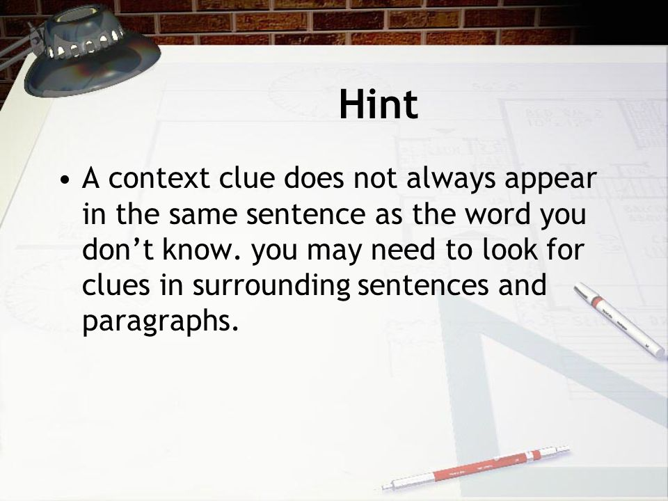 Hint A context clue does not always appear in the same sentence as the word you don't know.