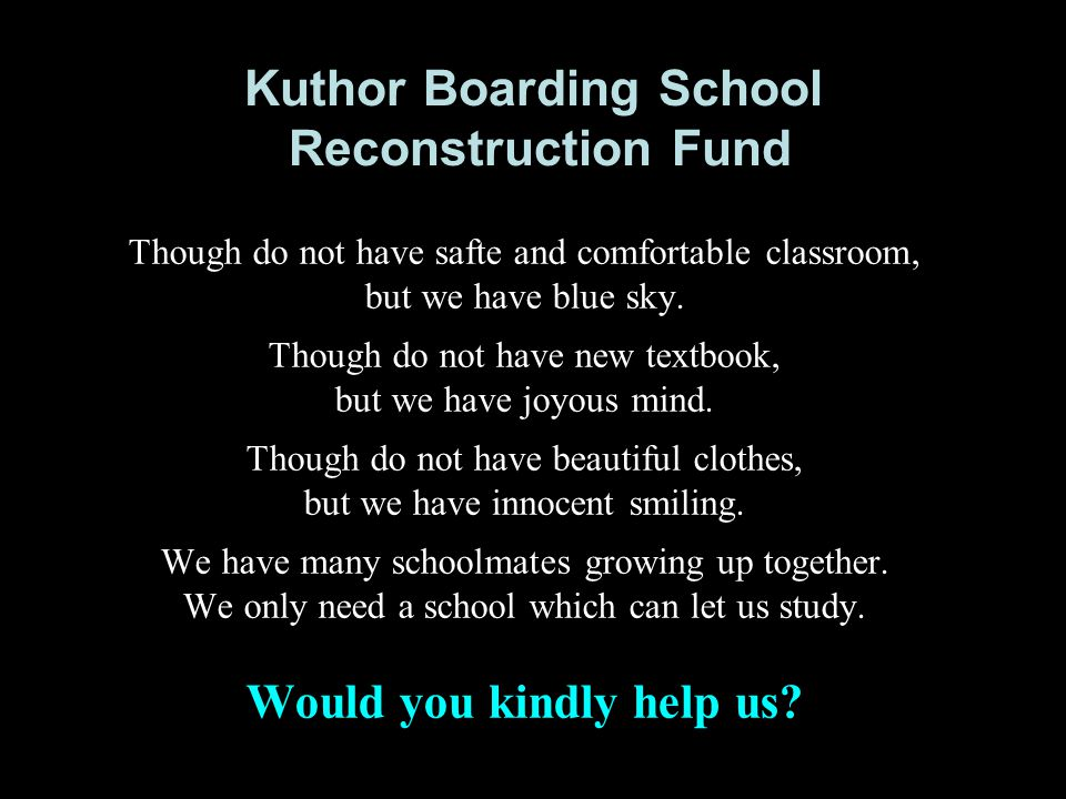 Kuthor Boarding School Reconstruction Fund Though do not have safte and comfortable classroom, but we have blue sky.