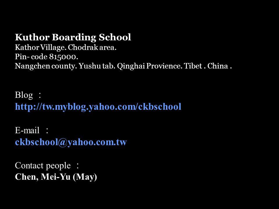 Kuthor Boarding School Kathor Village. Chodrak area. Pin- code 815000. Nangchen county. Yushu tab. Qinghai Provience. Tibet. China. Blog : http://tw.m