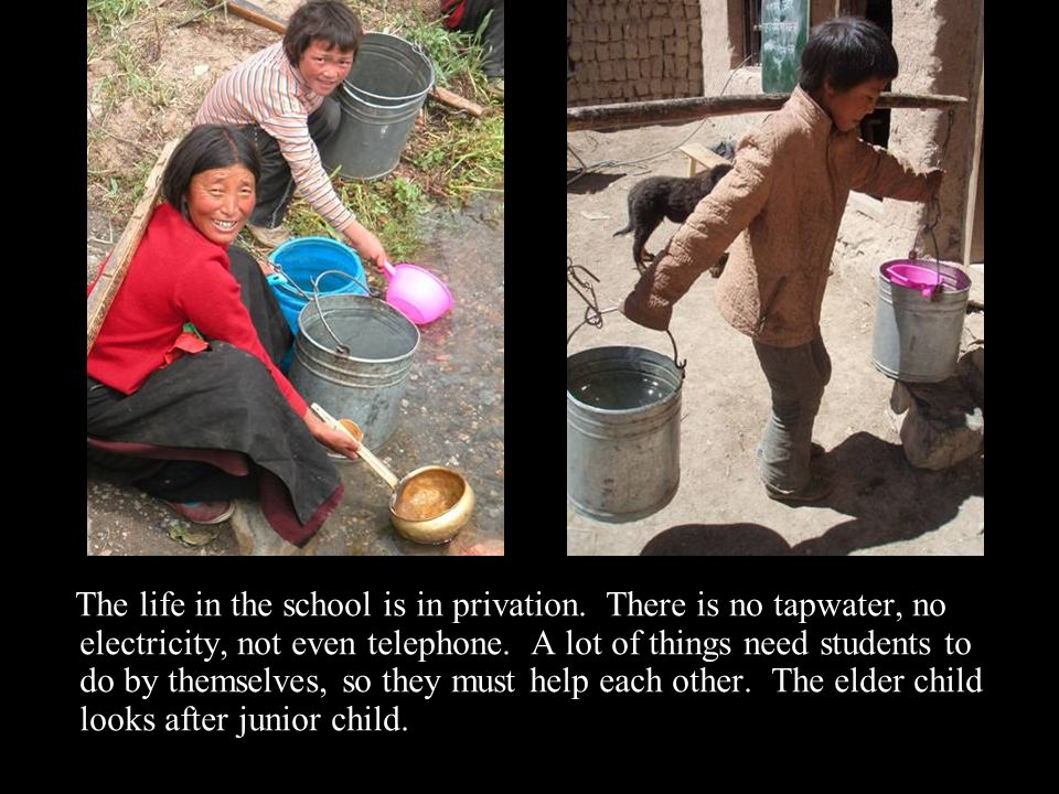 The life in the school is in privation. There is no tapwater, no electricity, not even telephone.