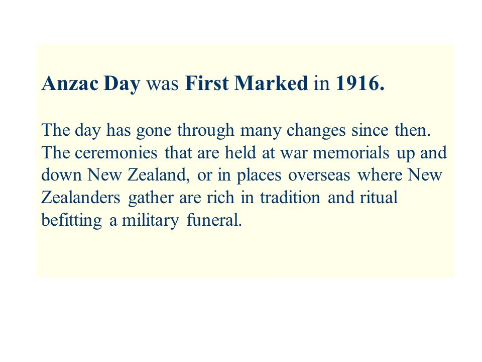 Anzac Day was First Marked in 1916. The day has gone through many changes since then.
