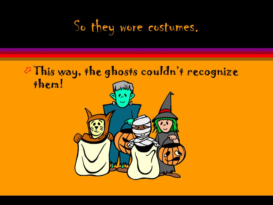 Costumes öPeople thought that they would encounter ghosts if they left their homes…