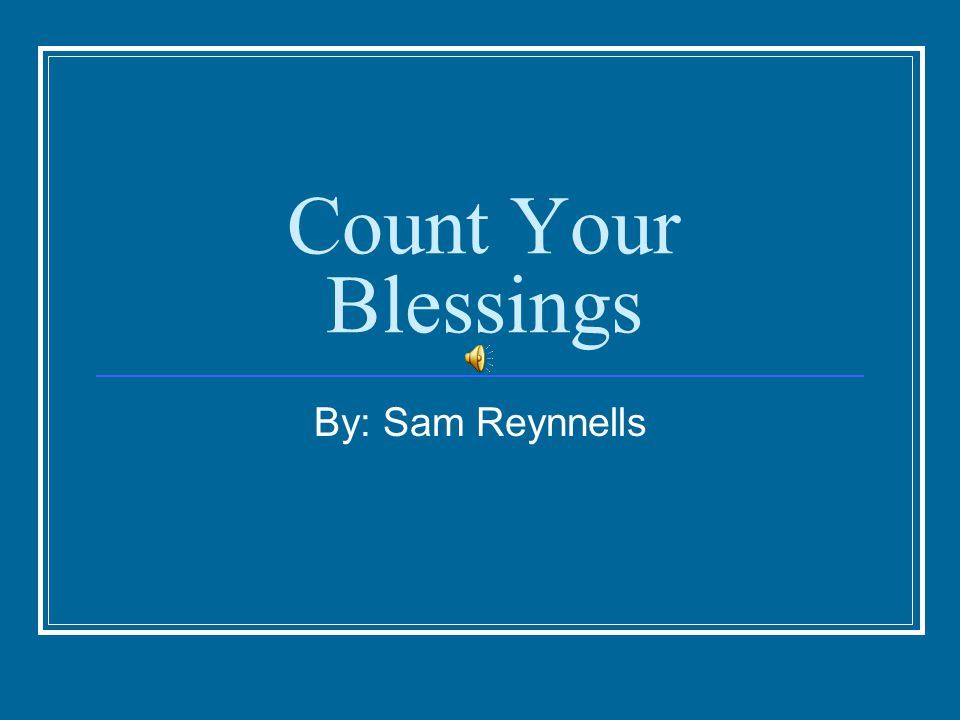 Count Your Blessings By: Sam Reynnells