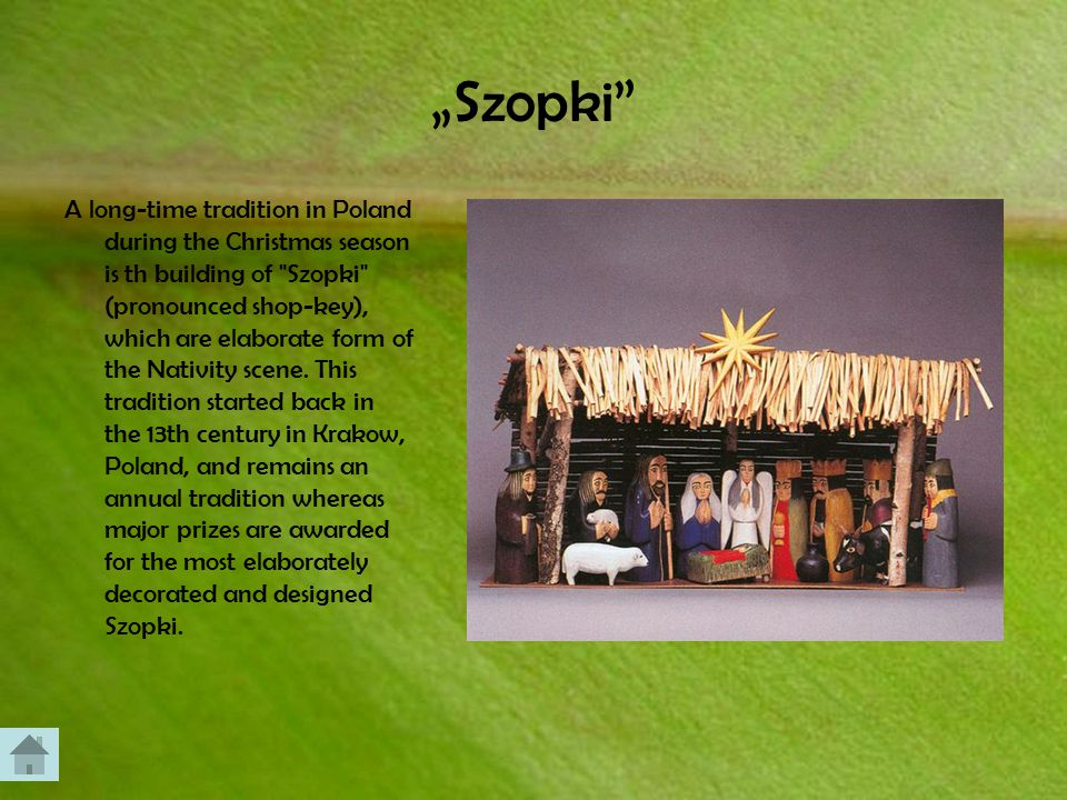 """""""Szopki A long-time tradition in Poland during the Christmas season is th building of Szopki (pronounced shop-key), which are elaborate form of the Nativity scene."""