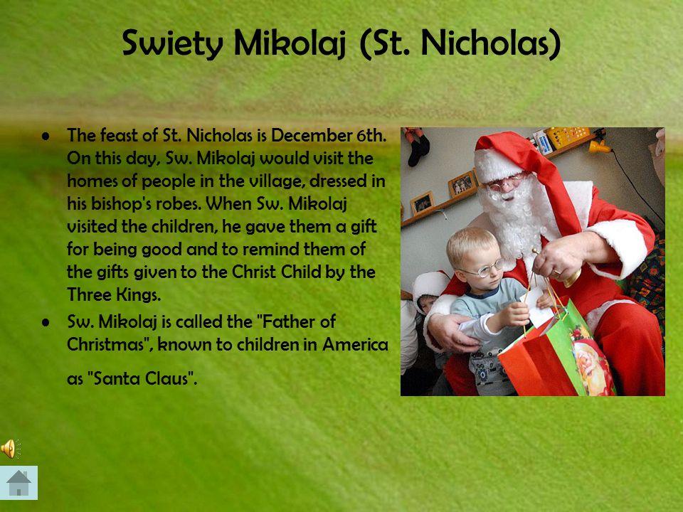 Swiety Mikolaj (St. Nicholas) The feast of St. Nicholas is December 6th.
