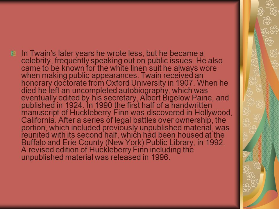 In Twain s later years he wrote less, but he became a celebrity, frequently speaking out on public issues.