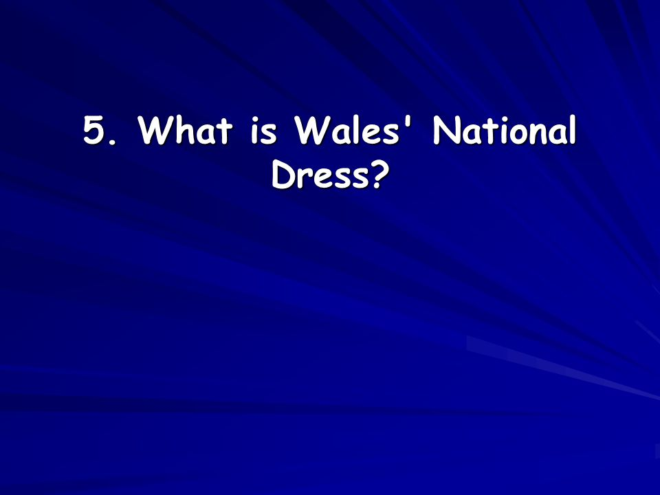 5. What is Wales' National Dress?