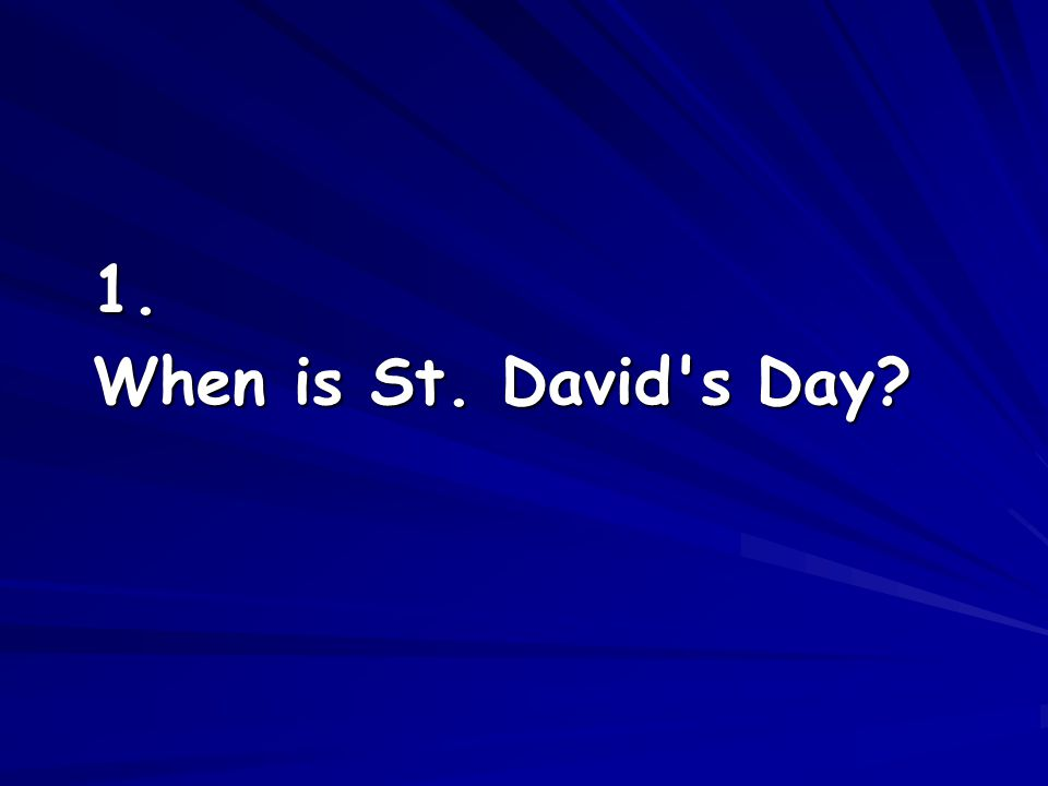 1. When is St. David's Day?
