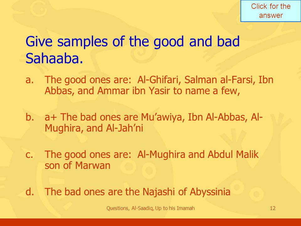 Click for the answer Questions, Al-Saadiq, Up to his Imamah12 Give samples of the good and bad Sahaaba.