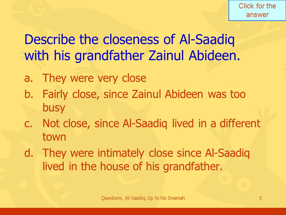 Click for the answer Questions, Al-Saadiq, Up to his Imamah26 State the conditions of the general public as the 30 year old Al ‑ Saadiq saw them.