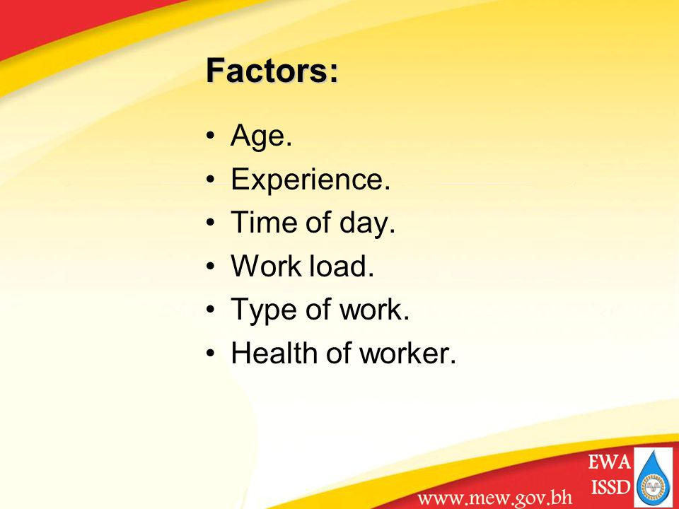 Age. Experience. Time of day. Work load. Type of work. Health of worker. Factors: