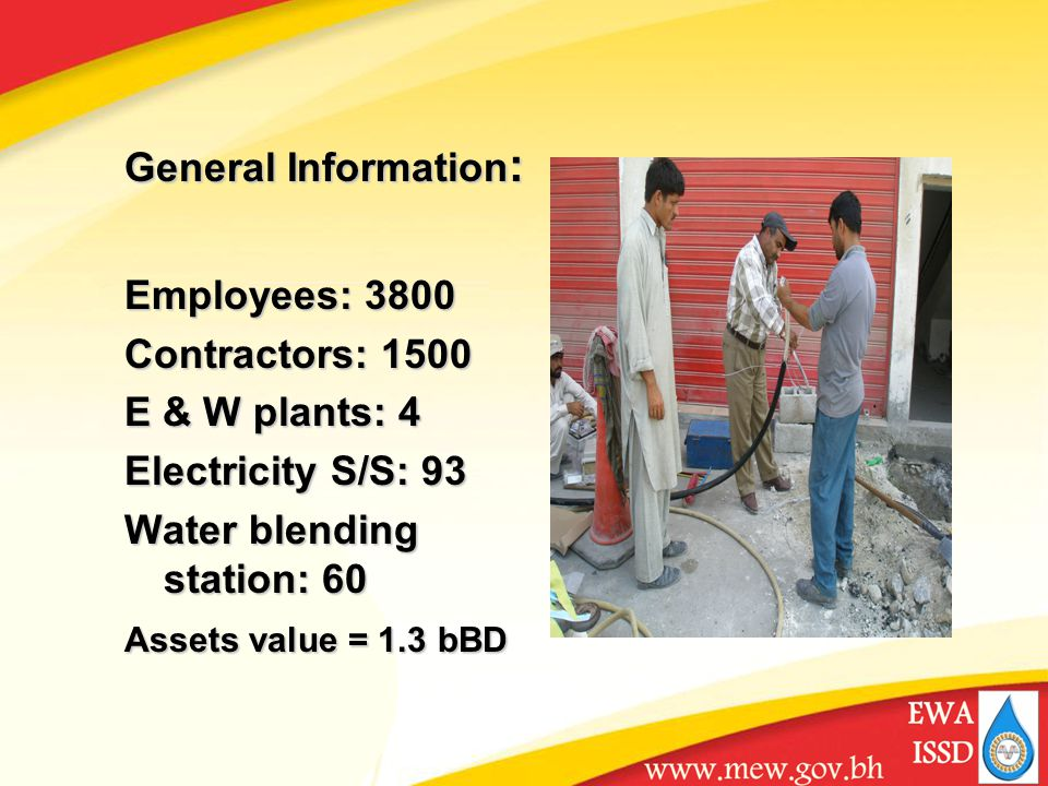 General Information : Employees: 3800 Contractors: 1500 E & W plants: 4 Electricity S/S: 93 Water blending station: 60 Assets value = 1.3 bBD